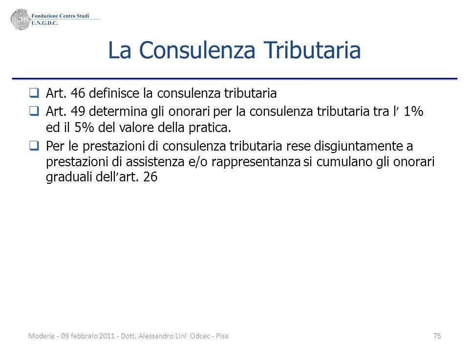 Modena - 09 febbraio 2011 - Dott. Alessandro Lini Odcec - Pisa75 La Consulenza Tributaria Art. 46 definisce la consulenza tributaria Art. 49 determina