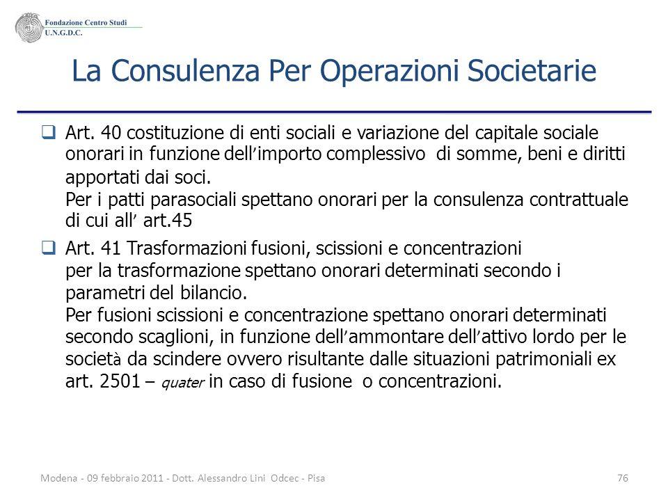 Modena - 09 febbraio 2011 - Dott. Alessandro Lini Odcec - Pisa76 La Consulenza Per Operazioni Societarie Art. 40 costituzione di enti sociali e variaz