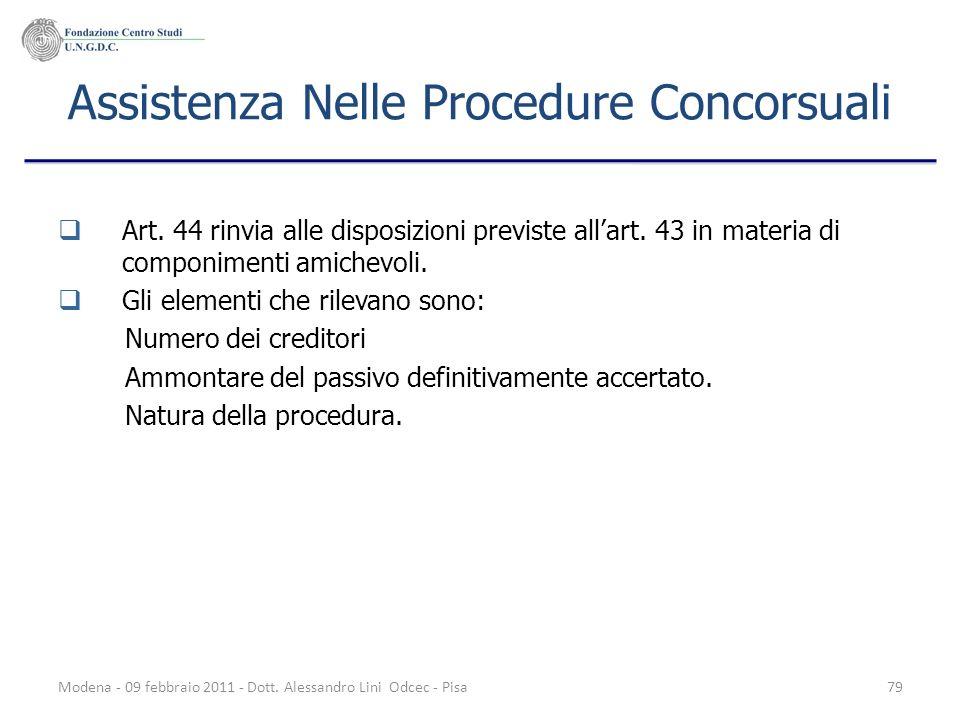 Modena - 09 febbraio 2011 - Dott. Alessandro Lini Odcec - Pisa79 Assistenza Nelle Procedure Concorsuali Art. 44 rinvia alle disposizioni previste alla