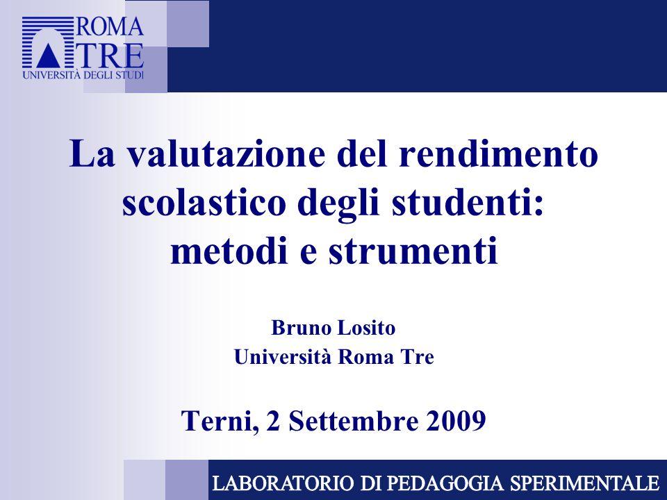 La valutazione del rendimento scolastico degli studenti: metodi e strumenti Bruno Losito Università Roma Tre Terni, 2 Settembre 2009