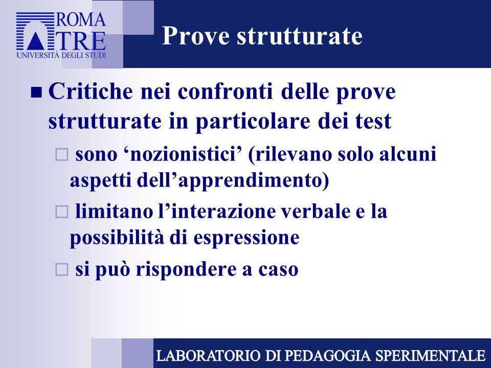 Prove strutturate Critiche nei confronti delle prove strutturate in particolare dei test sono nozionistici (rilevano solo alcuni aspetti dellapprendim