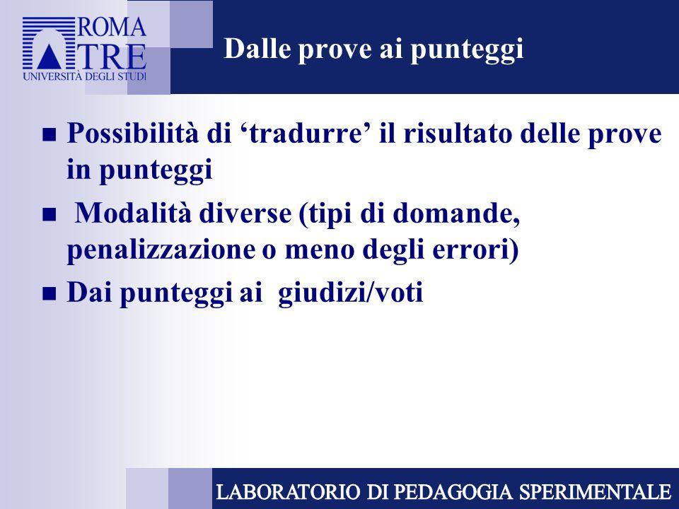 Dalle prove ai punteggi Possibilità di tradurre il risultato delle prove in punteggi Modalità diverse (tipi di domande, penalizzazione o meno degli er