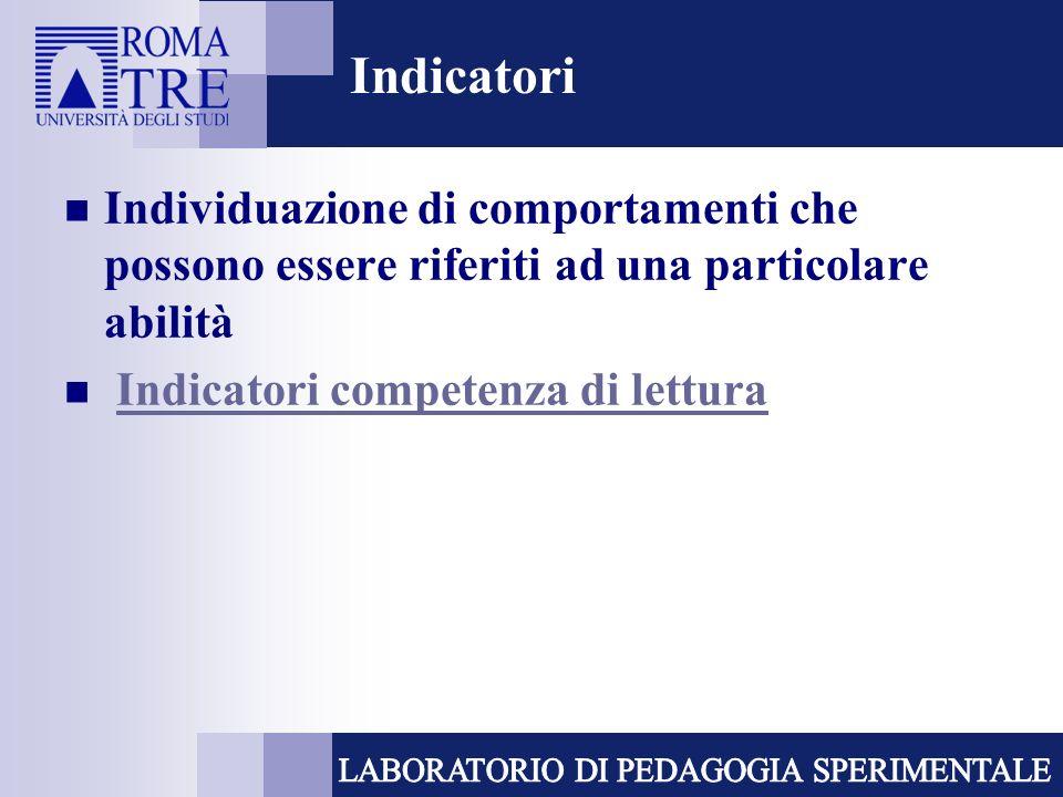 Indicatori Individuazione di comportamenti che possono essere riferiti ad una particolare abilità Indicatori competenza di lettura