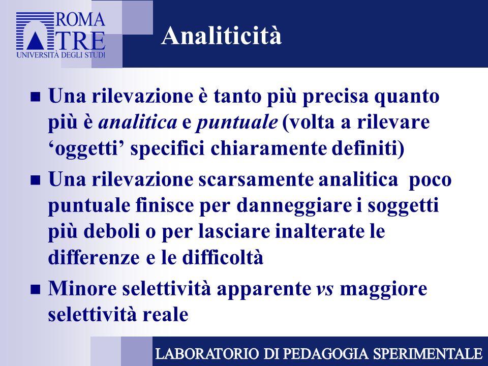 Analiticità Una rilevazione è tanto più precisa quanto più è analitica e puntuale (volta a rilevare oggetti specifici chiaramente definiti) Una rileva