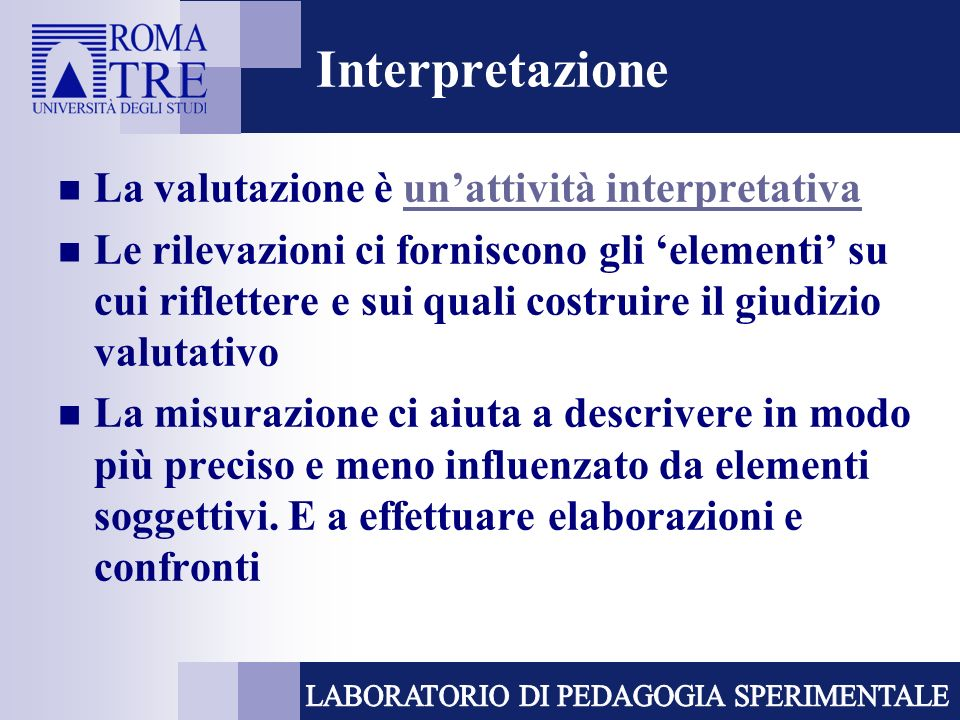 Interpretazione La valutazione è unattività interpretativaunattività interpretativa Le rilevazioni ci forniscono gli elementi su cui riflettere e sui