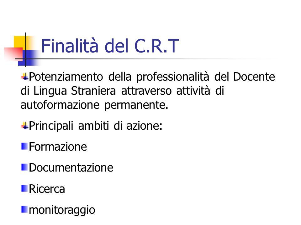 Finalità del C.R.T Potenziamento della professionalità del Docente di Lingua Straniera attraverso attività di autoformazione permanente.