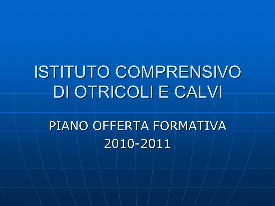 PIANO OFFERTA FORMATIVA 2010-2011 ISTITUTO COMPRENSIVO DI OTRICOLI E CALVI