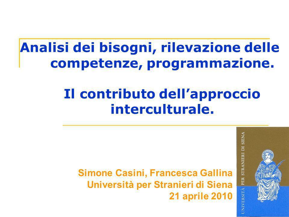 Analisi dei bisogni, rilevazione delle competenze, programmazione. Il contributo dellapproccio interculturale. Simone Casini, Francesca Gallina Univer