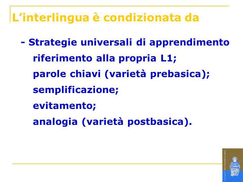 Linterlingua è condizionata da - Strategie universali di apprendimento riferimento alla propria L1; parole chiavi (varietà prebasica); semplificazione