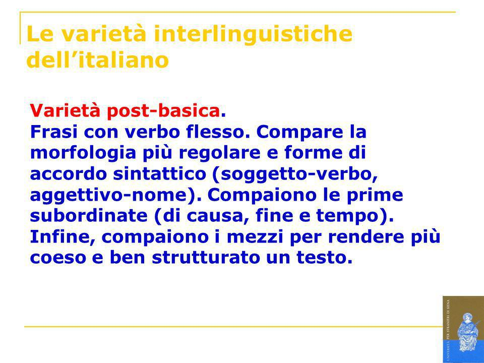Le varietà interlinguistiche dellitaliano Varietà post-basica. Frasi con verbo flesso. Compare la morfologia più regolare e forme di accordo sintattic