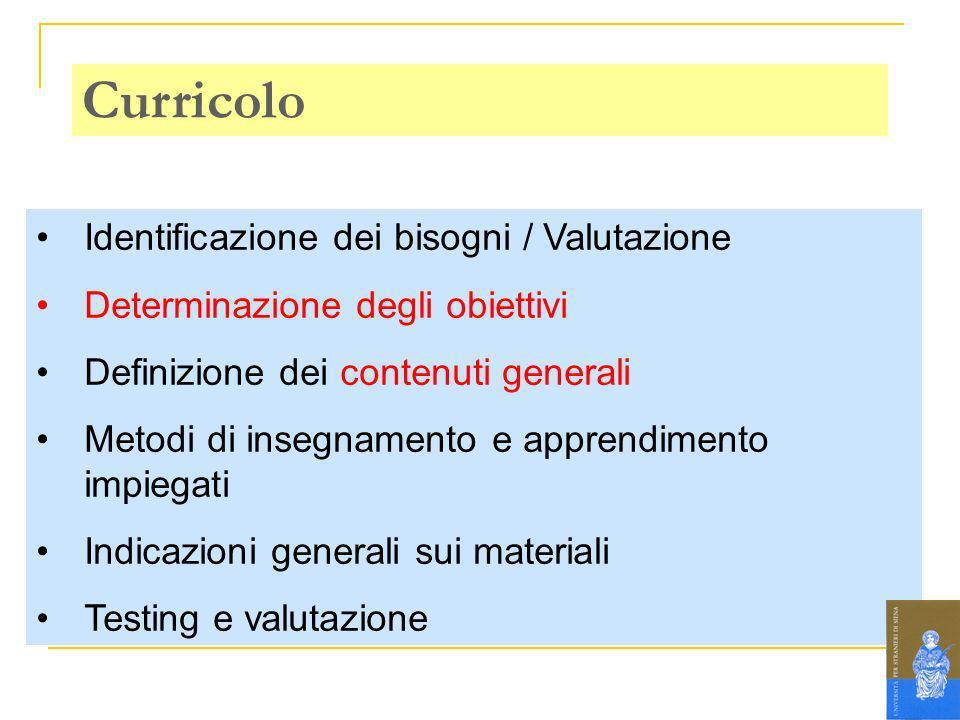 Identificazione dei bisogni / Valutazione Determinazione degli obiettivi Definizione dei contenuti generali Metodi di insegnamento e apprendimento imp