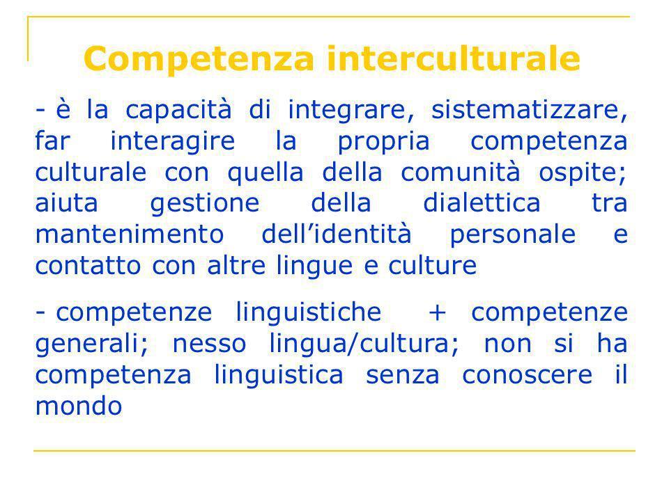 Competenza interculturale - è la capacità di integrare, sistematizzare, far interagire la propria competenza culturale con quella della comunità ospit