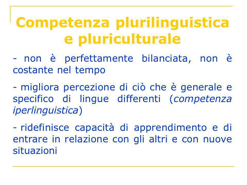 Competenza plurilinguistica e pluriculturale - non è perfettamente bilanciata, non è costante nel tempo - migliora percezione di ciò che è generale e