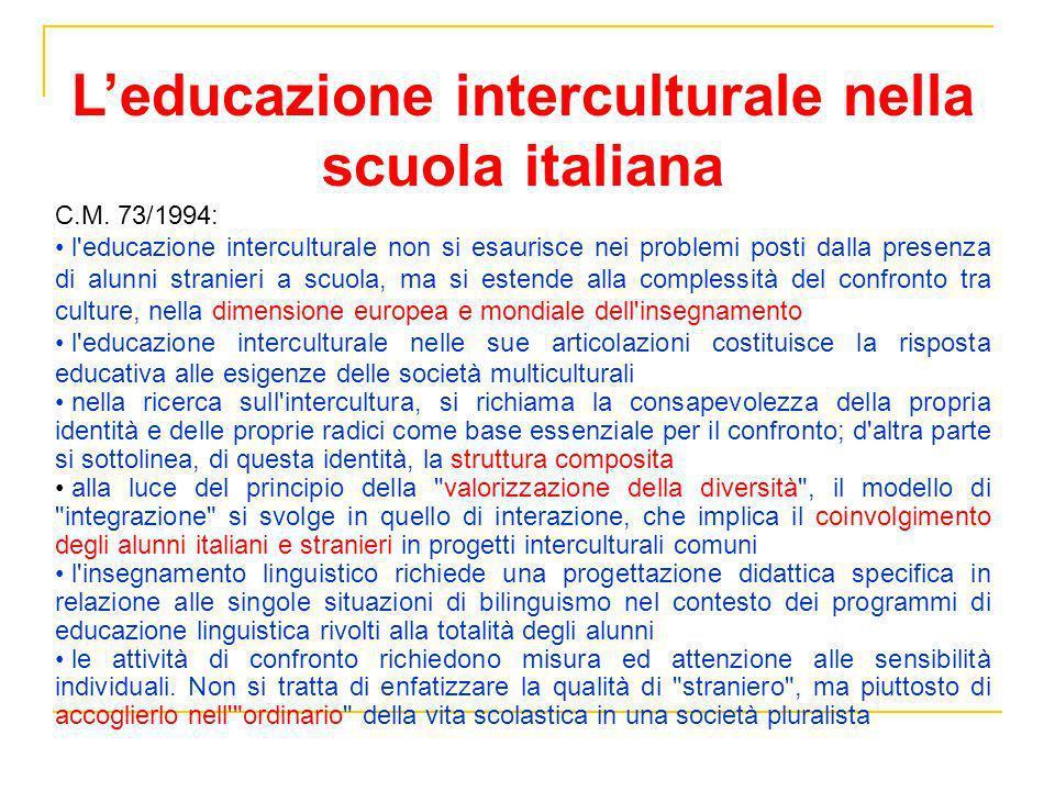 Leducazione interculturale nella scuola italiana C.M. 73/1994: l'educazione interculturale non si esaurisce nei problemi posti dalla presenza di alunn