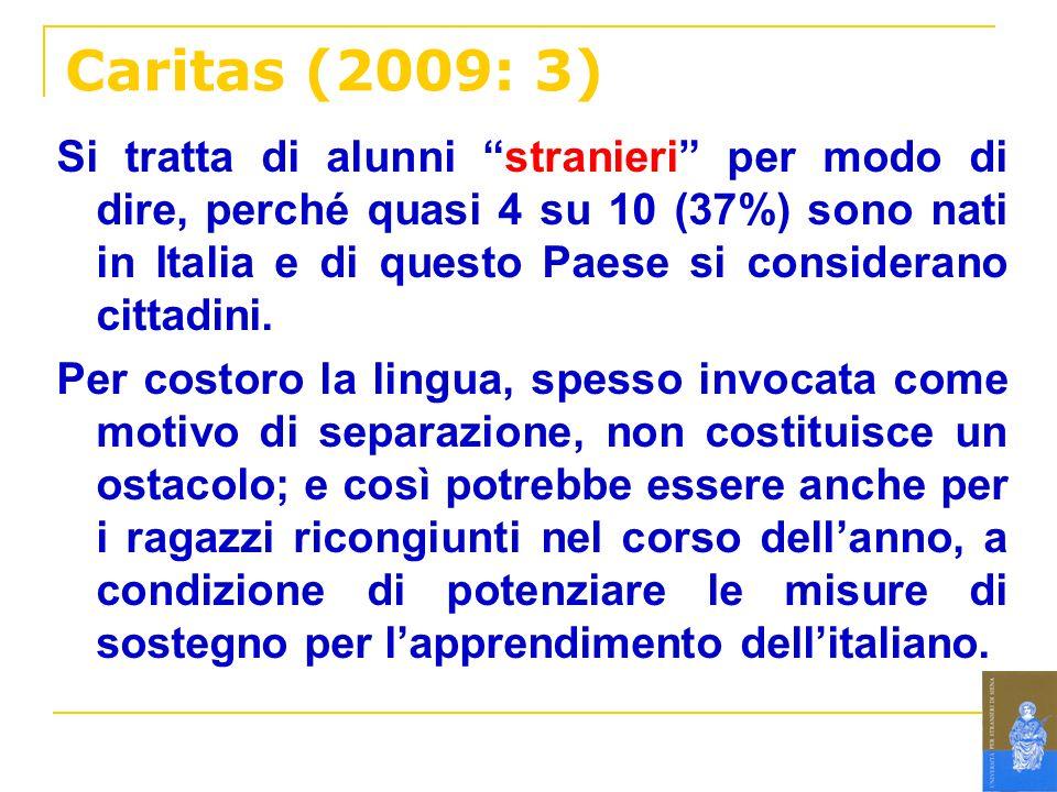 Caritas (2009: 3) Si tratta di alunni stranieri per modo di dire, perché quasi 4 su 10 (37%) sono nati in Italia e di questo Paese si considerano citt