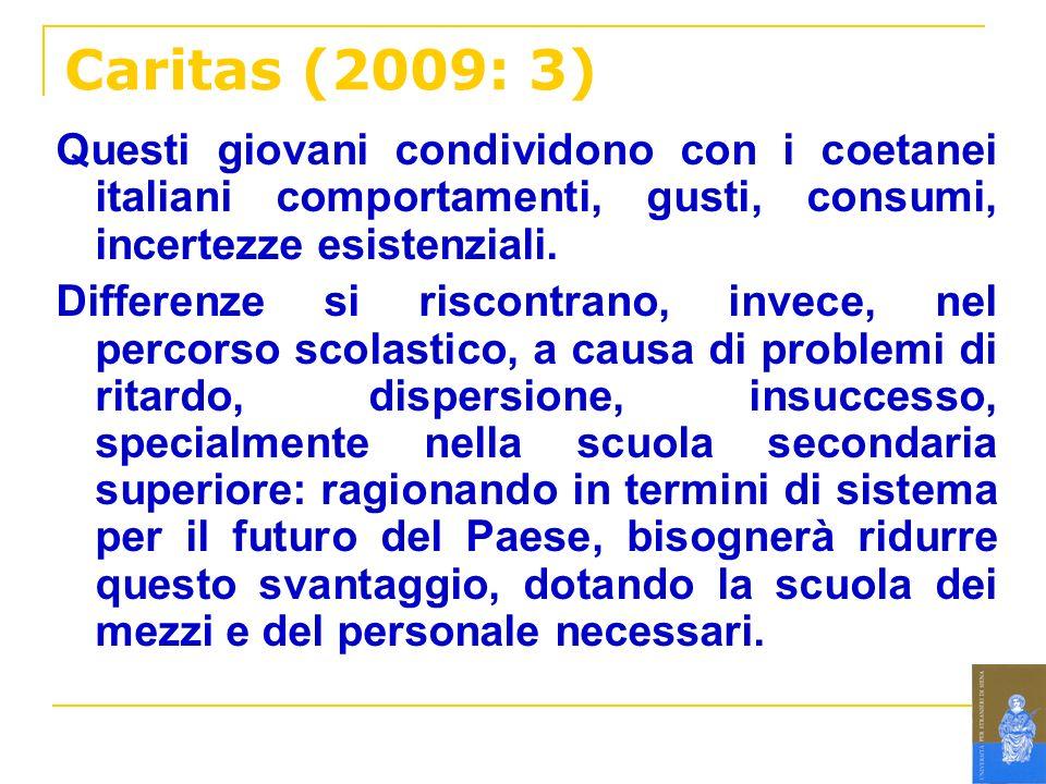 Caritas (2009: 3) Questi giovani condividono con i coetanei italiani comportamenti, gusti, consumi, incertezze esistenziali. Differenze si riscontrano