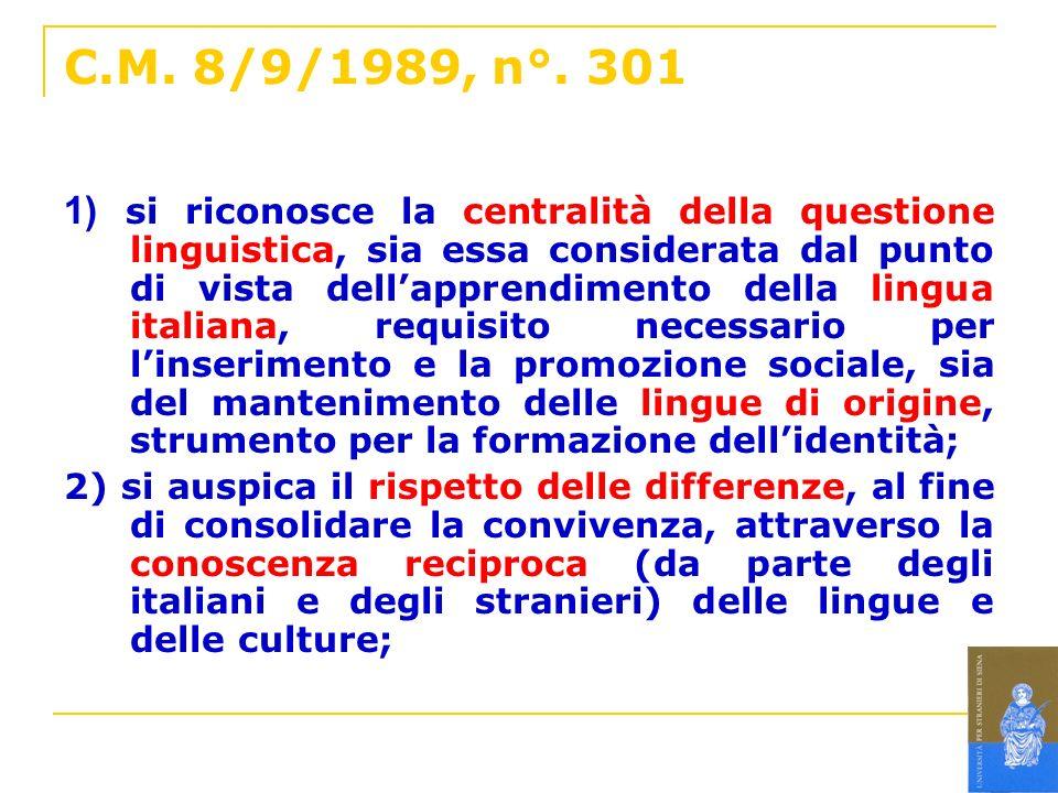 C.M. 8/9/1989, n°. 301 1) si riconosce la centralità della questione linguistica, sia essa considerata dal punto di vista dellapprendimento della ling