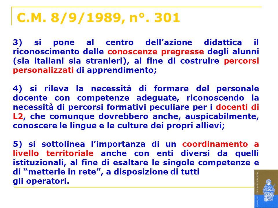 C.M. 8/9/1989, n°. 301 3) si pone al centro dellazione didattica il riconoscimento delle conoscenze pregresse degli alunni (sia italiani sia stranieri