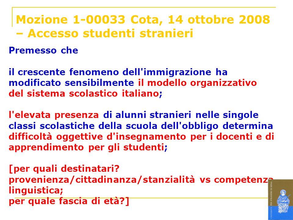 Mozione 1-00033 Cota, 14 ottobre 2008 – Accesso studenti stranieri Premesso che il crescente fenomeno dell'immigrazione ha modificato sensibilmente il