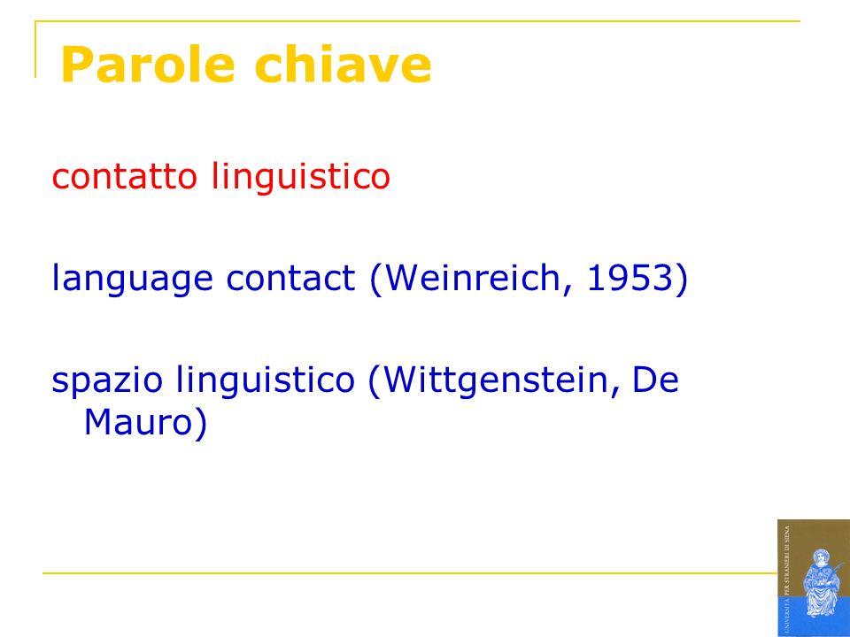 Parole chiave contatto linguistico language contact (Weinreich, 1953) spazio linguistico (Wittgenstein, De Mauro)
