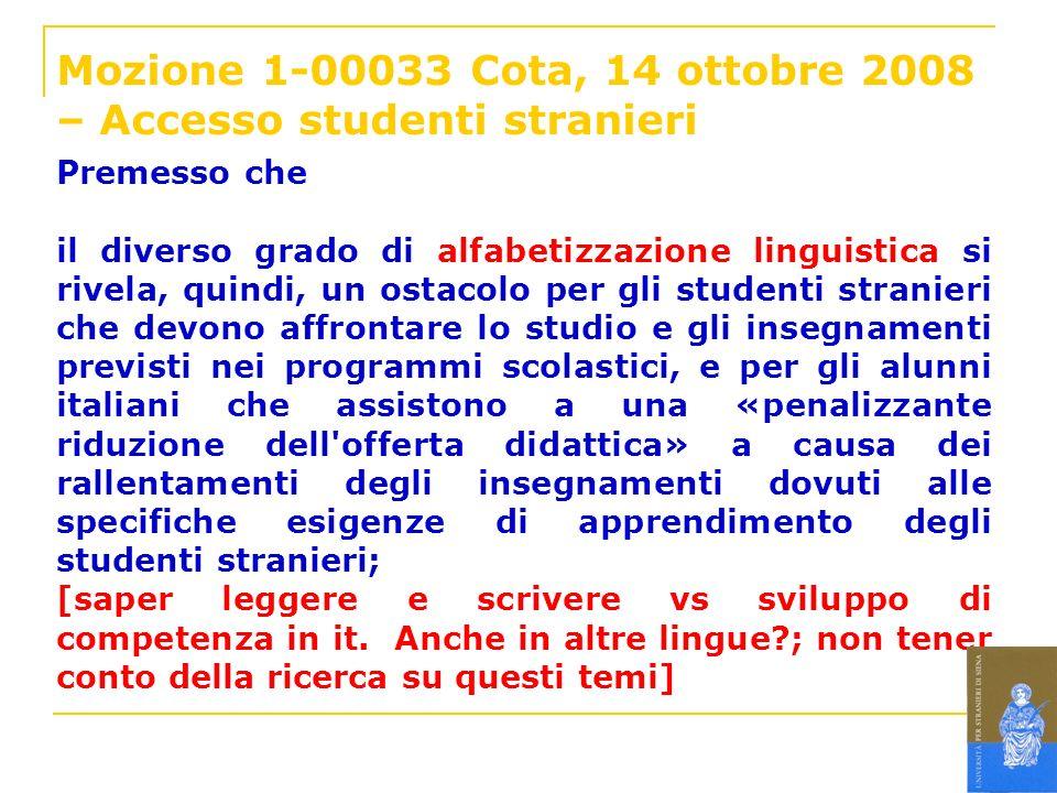 Mozione 1-00033 Cota, 14 ottobre 2008 – Accesso studenti stranieri Premesso che il diverso grado di alfabetizzazione linguistica si rivela, quindi, un