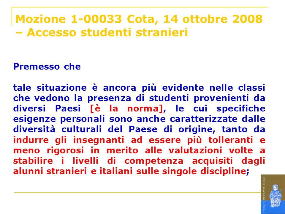 Mozione 1-00033 Cota, 14 ottobre 2008 – Accesso studenti stranieri Premesso che tale situazione è ancora più evidente nelle classi che vedono la prese