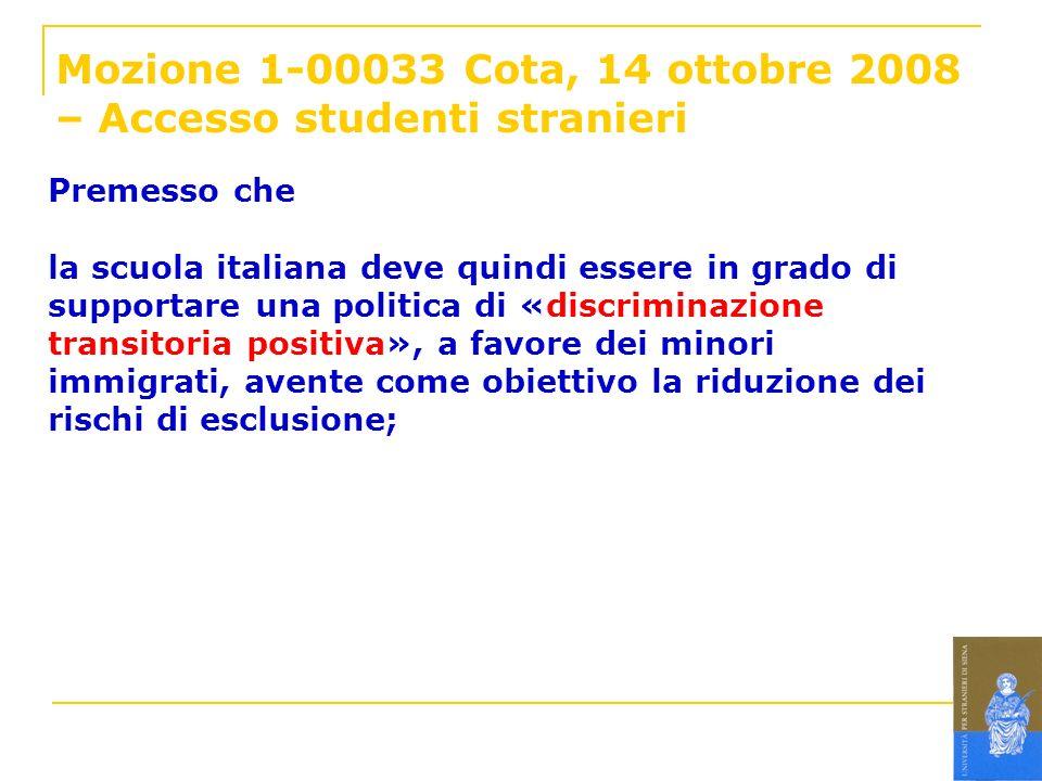 Mozione 1-00033 Cota, 14 ottobre 2008 – Accesso studenti stranieri Premesso che la scuola italiana deve quindi essere in grado di supportare una polit