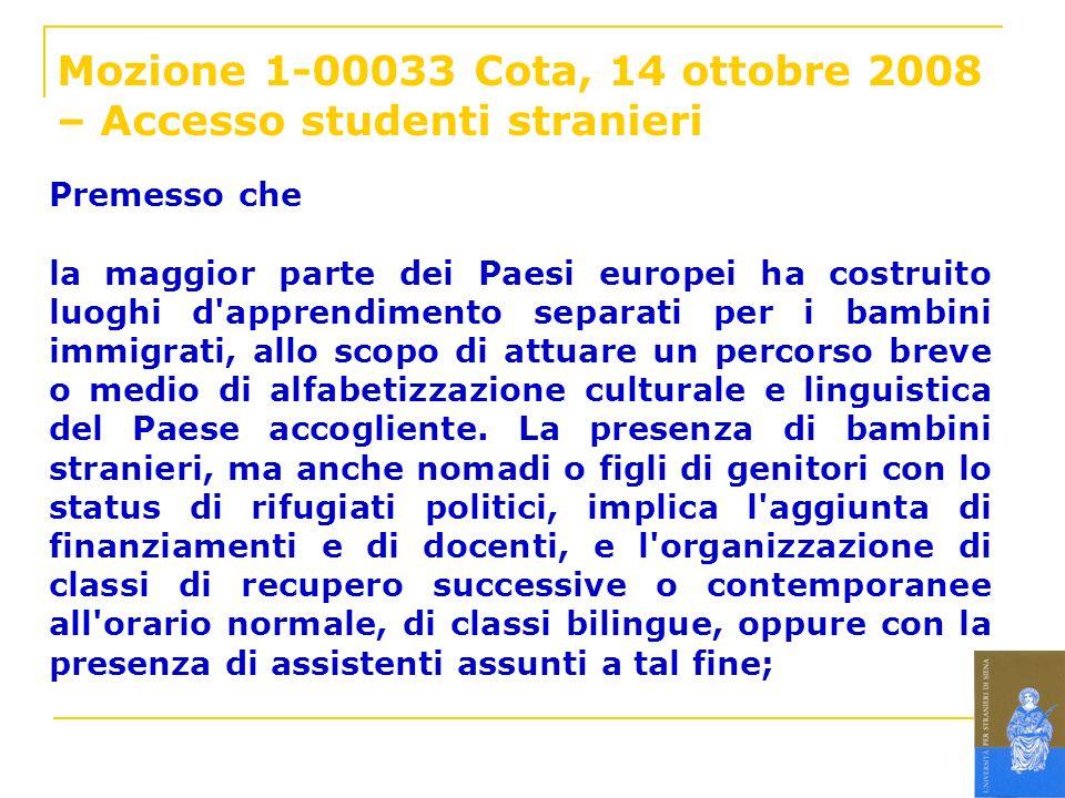 Mozione 1-00033 Cota, 14 ottobre 2008 – Accesso studenti stranieri Premesso che la maggior parte dei Paesi europei ha costruito luoghi d'apprendimento