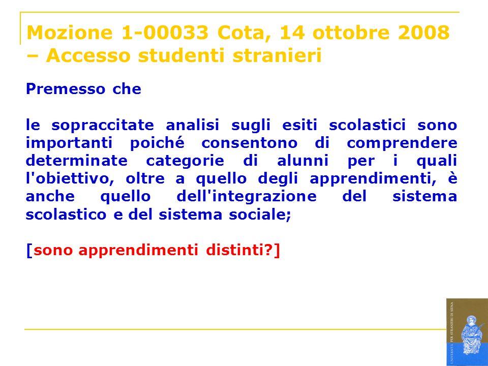 Mozione 1-00033 Cota, 14 ottobre 2008 – Accesso studenti stranieri Premesso che le sopraccitate analisi sugli esiti scolastici sono importanti poiché