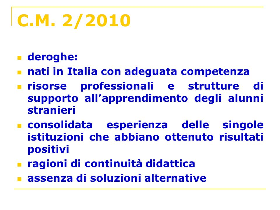 C.M. 2/2010 deroghe: nati in Italia con adeguata competenza risorse professionali e strutture di supporto allapprendimento degli alunni stranieri cons
