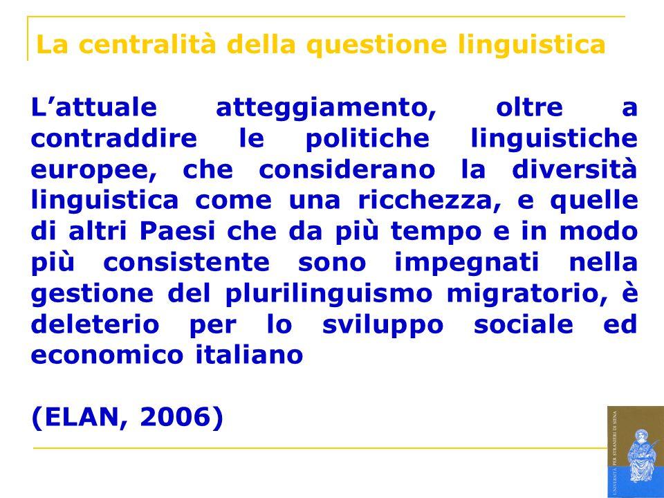 La centralità della questione linguistica Lattuale atteggiamento, oltre a contraddire le politiche linguistiche europee, che considerano la diversità
