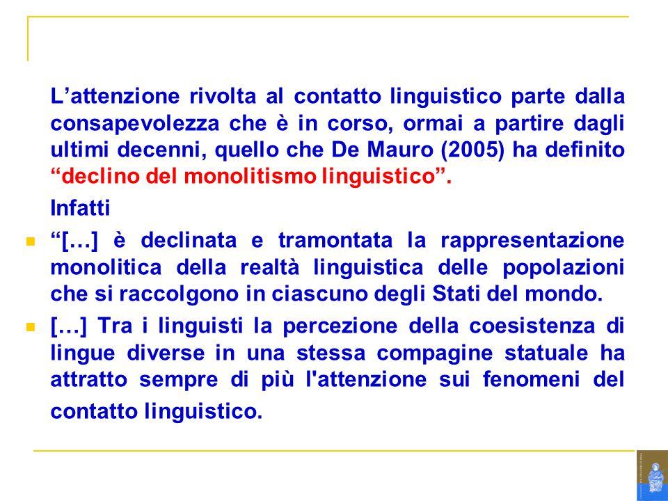 Lattenzione rivolta al contatto linguistico parte dalla consapevolezza che è in corso, ormai a partire dagli ultimi decenni, quello che De Mauro (2005