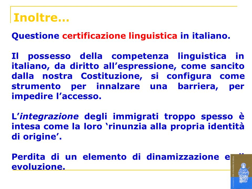 Inoltre… Questione certificazione linguistica in italiano. Il possesso della competenza linguistica in italiano, da diritto allespressione, come sanci