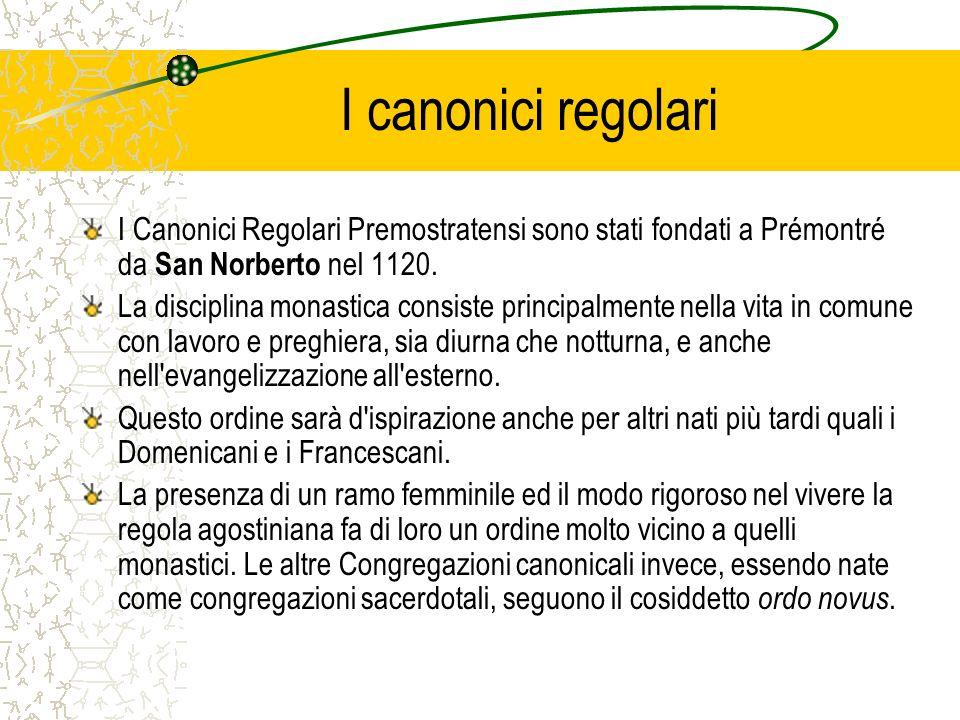 I canonici regolari I Canonici Regolari Premostratensi sono stati fondati a Prémontré da San Norberto nel 1120. La disciplina monastica consiste princ