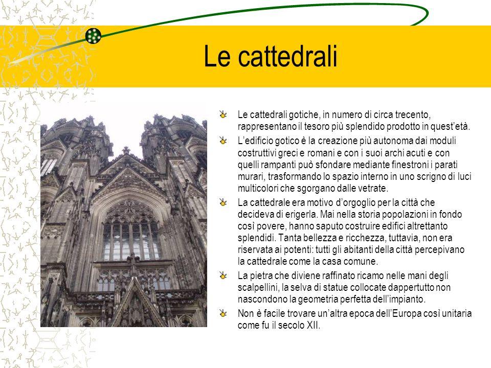 Le cattedrali Le cattedrali gotiche, in numero di circa trecento, rappresentano il tesoro più splendido prodotto in questetà. Ledificio gotico è la cr