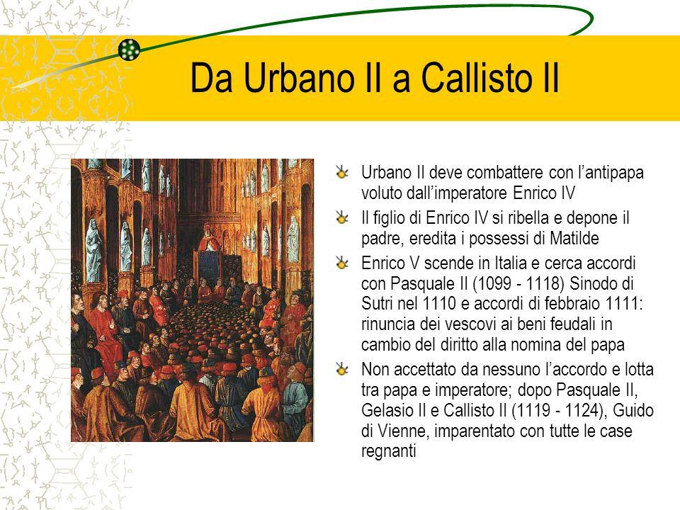 Da Urbano II a Callisto II Urbano II deve combattere con lantipapa voluto dallimperatore Enrico IV Il figlio di Enrico IV si ribella e depone il padre