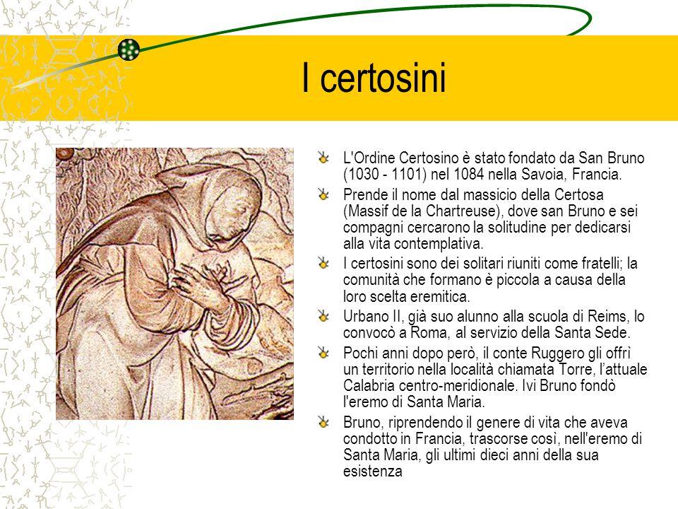 I certosini L'Ordine Certosino è stato fondato da San Bruno (1030 - 1101) nel 1084 nella Savoia, Francia. Prende il nome dal massicio della Certosa (M