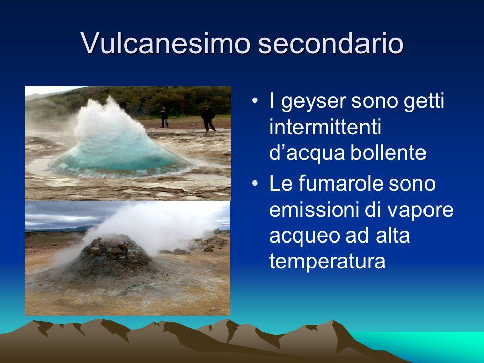 Vulcanesimo secondario I geyser sono getti intermittenti dacqua bollente Le fumarole sono emissioni di vapore acqueo ad alta temperatura