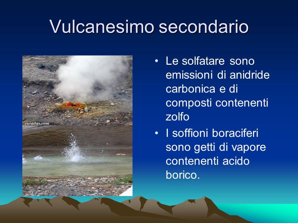 Vulcanesimo secondario Le solfatare sono emissioni di anidride carbonica e di composti contenenti zolfo I soffioni boraciferi sono getti di vapore contenenti acido borico.