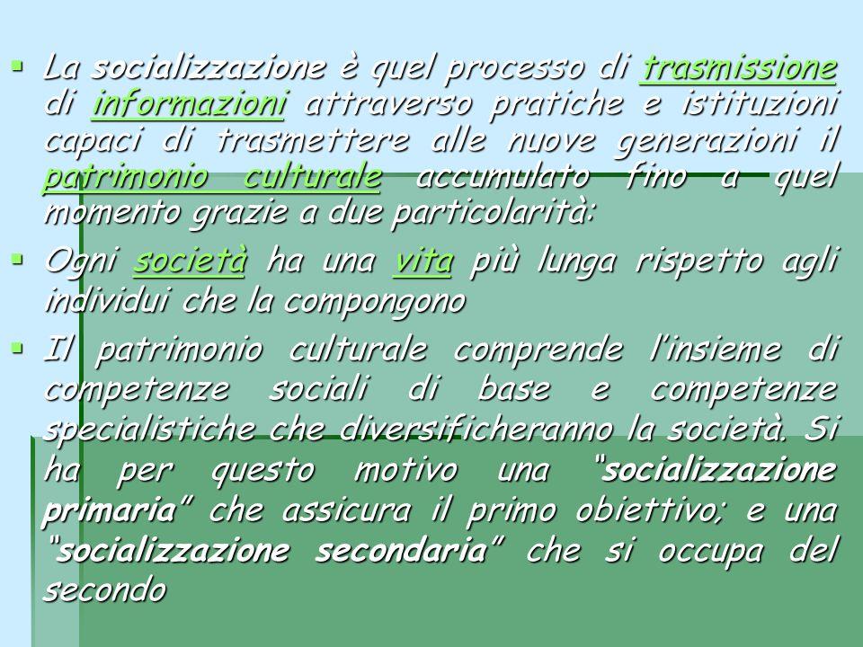 La socializzazione è quel processo di trasmissione di informazioni attraverso pratiche e istituzioni capaci di trasmettere alle nuove generazioni il p