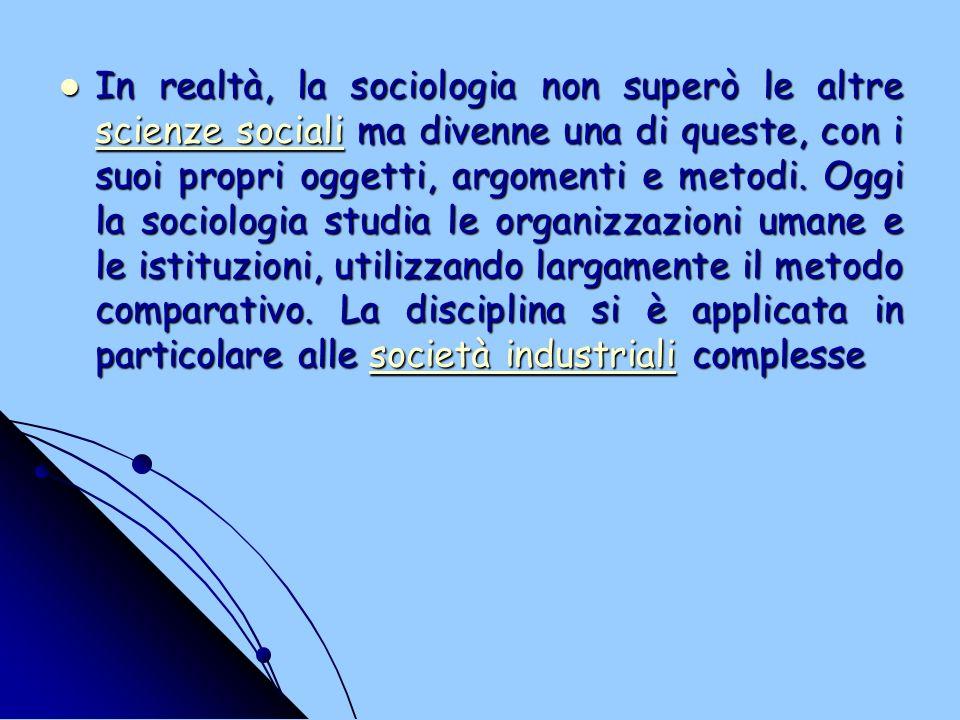 In realtà, la sociologia non superò le altre scienze sociali ma divenne una di queste, con i suoi propri oggetti, argomenti e metodi.