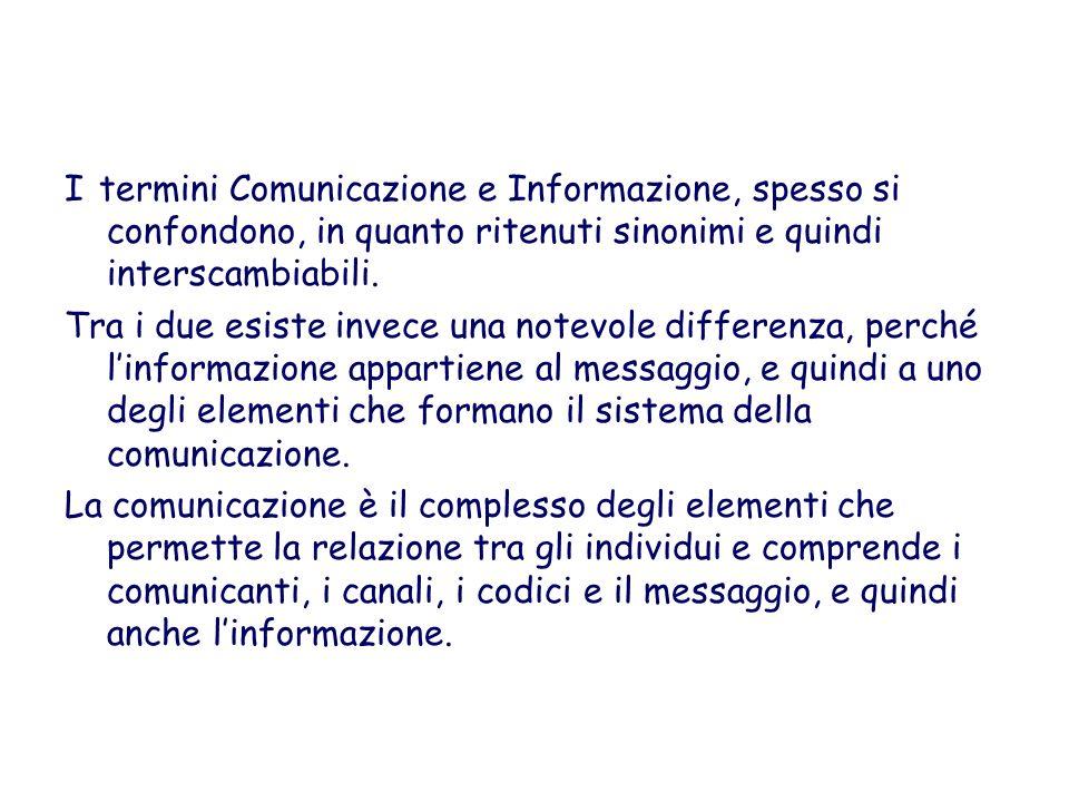 I termini Comunicazione e Informazione, spesso si confondono, in quanto ritenuti sinonimi e quindi interscambiabili. Tra i due esiste invece una notev