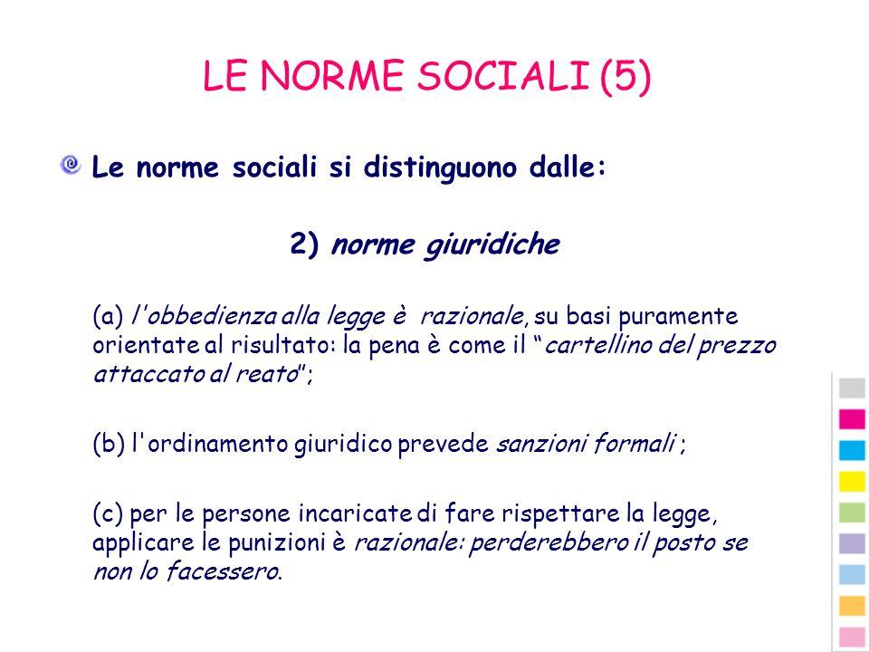 LE NORME SOCIALI (5) Le norme sociali si distinguono dalle: 2) norme giuridiche (a) l'obbedienza alla legge è razionale, su basi puramente orientate a