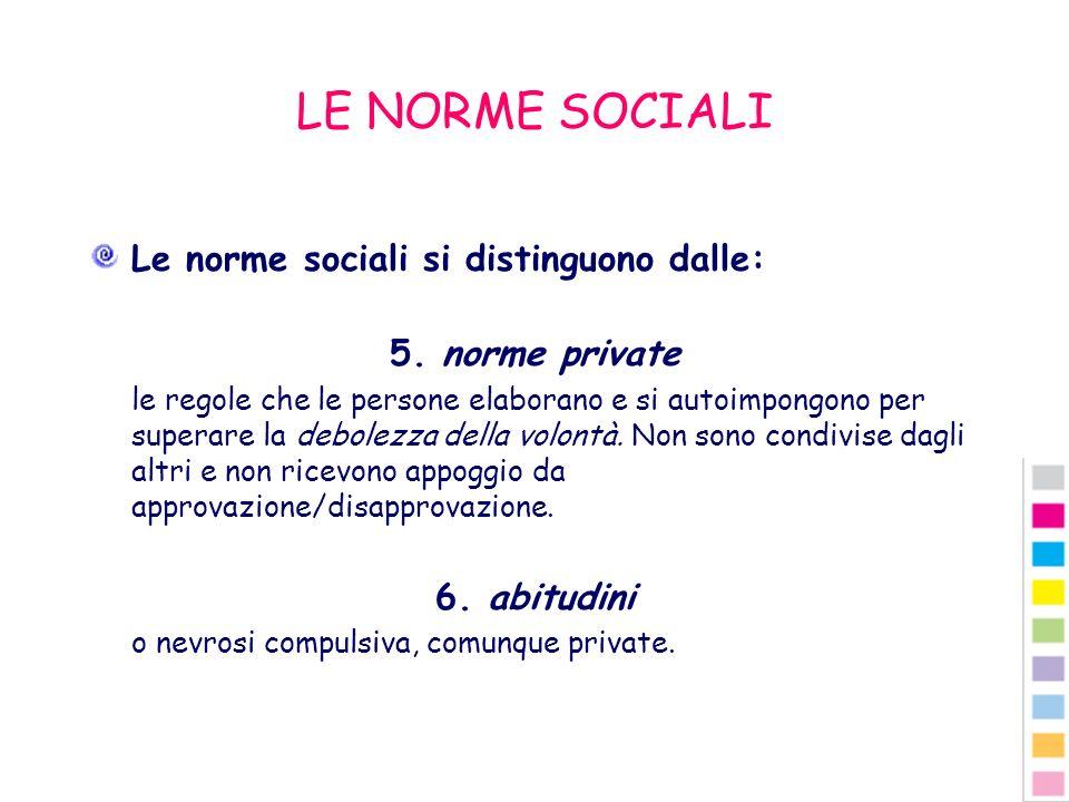 LE NORME SOCIALI Le norme sociali si distinguono dalle: 5. norme private le regole che le persone elaborano e si autoimpongono per superare la debolez