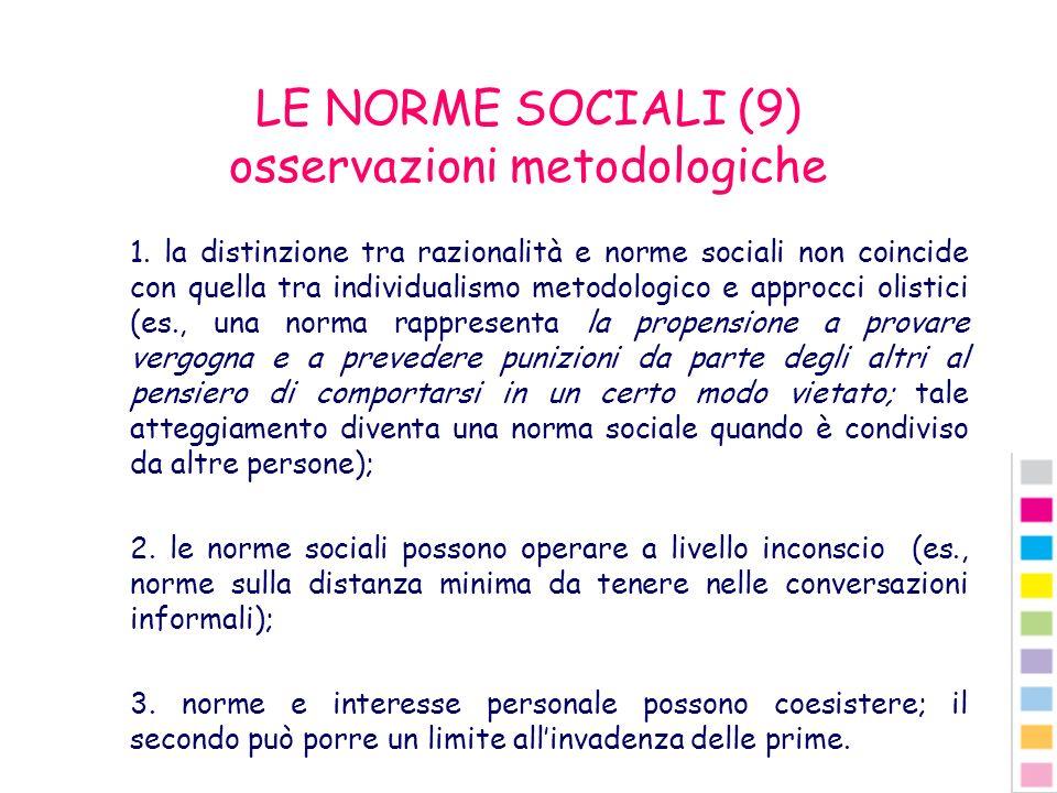 LE NORME SOCIALI (9) osservazioni metodologiche 1. la distinzione tra razionalità e norme sociali non coincide con quella tra individualismo metodolog
