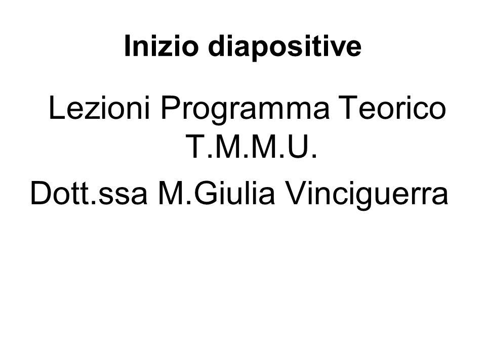 Inizio diapositive Lezioni Programma Teorico T.M.M.U. Dott.ssa M.Giulia Vinciguerra