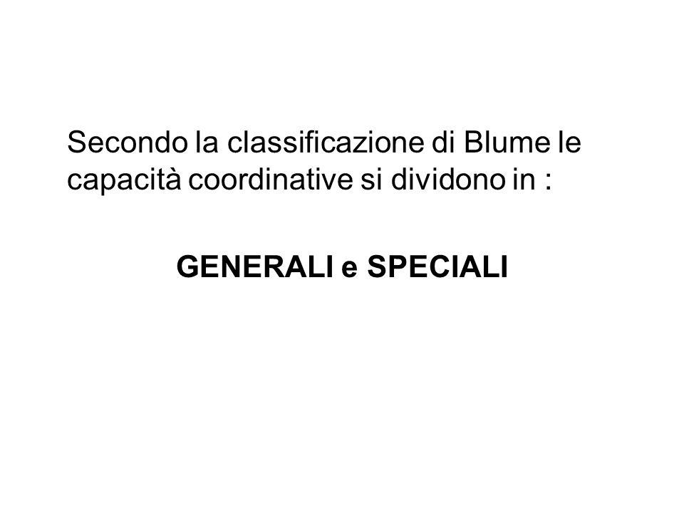 Secondo la classificazione di Blume le capacità coordinative si dividono in : GENERALI e SPECIALI