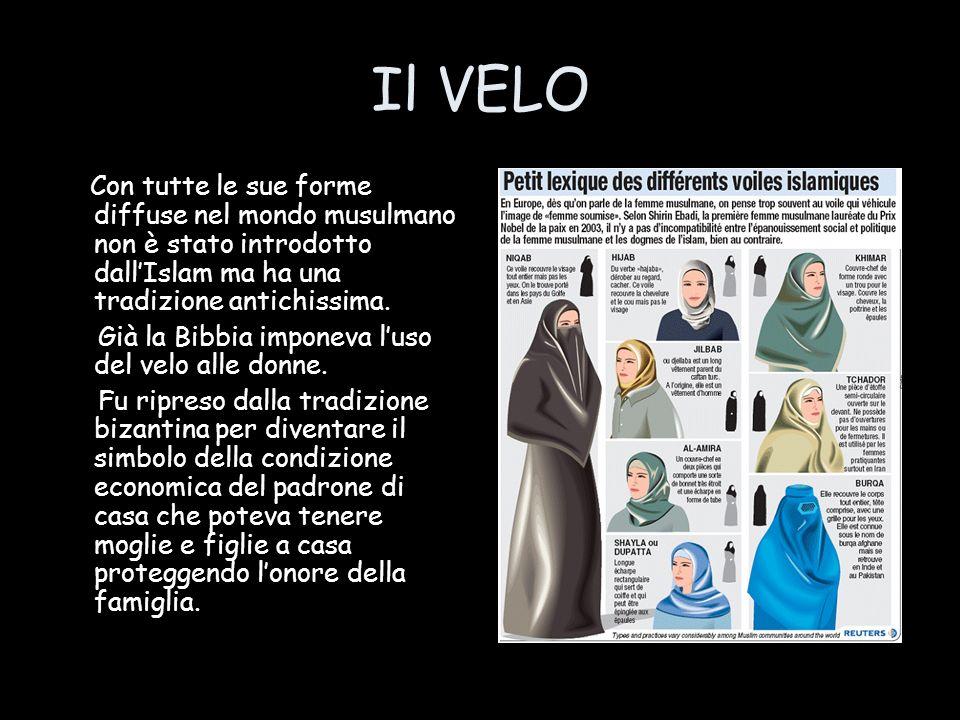 Il VELO Con tutte le sue forme diffuse nel mondo musulmano non è stato introdotto dallIslam ma ha una tradizione antichissima. Già la Bibbia imponeva