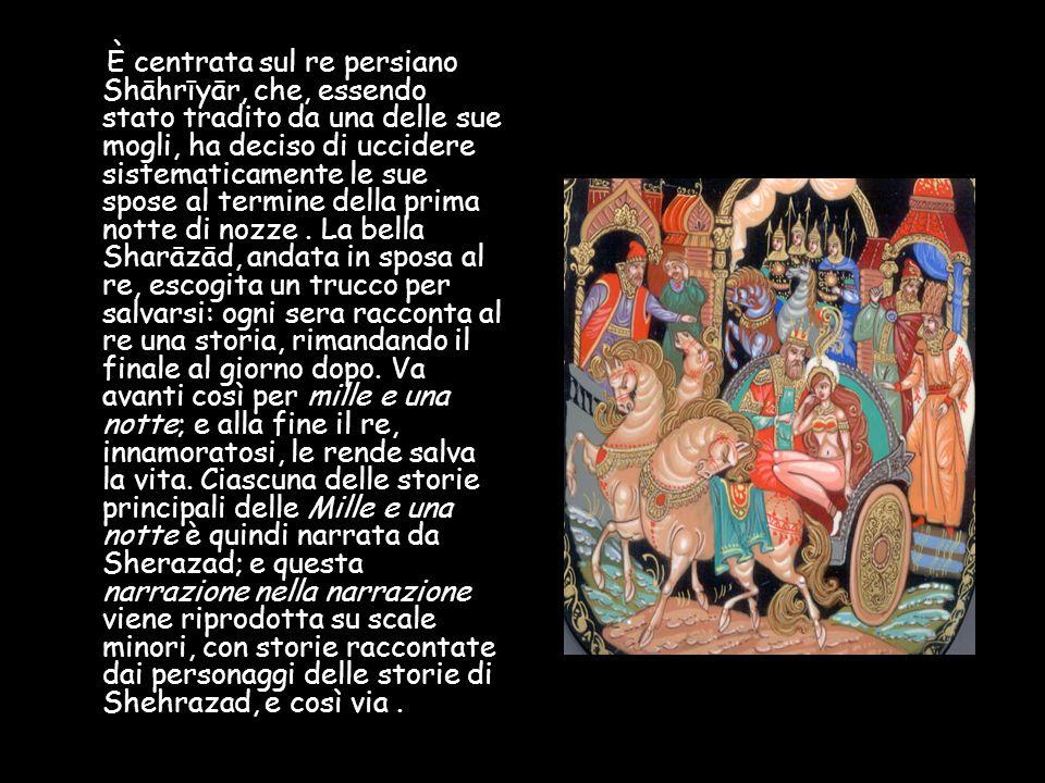 È centrata sul re persiano Shāhrīyār, che, essendo stato tradito da una delle sue mogli, ha deciso di uccidere sistematicamente le sue spose al termin