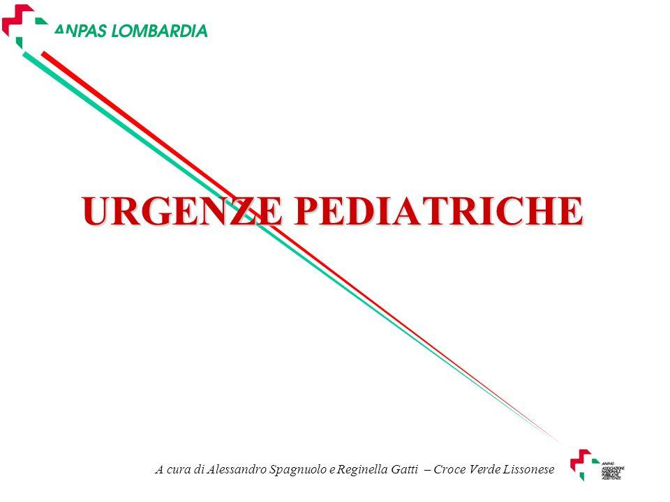 A cura di Alessandro Spagnuolo e Reginella Gatti – Croce Verde Lissonese URGENZE PEDIATRICHE